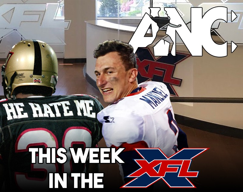 This Week in the XFL | He Hate Me Safe, Manziel Update, ANC and more...